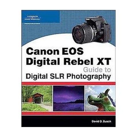 Canon EOS Digital Rebel XT Guide to Digital SLR Photography (Paperback)