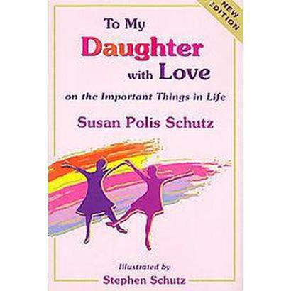 To My Daughter With Love on the Important Things in Life (Hardcover)