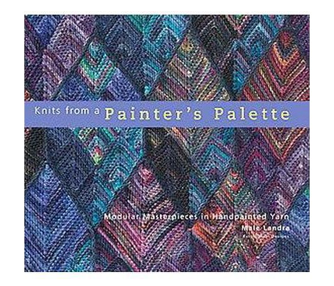 Knits from a Painter's Palette Modular Masterpieces in Handpainted Yarn h/c 2006