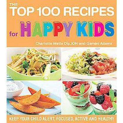 Top 100 Recipes for Happy Kids (Keep Your Child Alert, Focused, Active and Healthy) (Paperback)