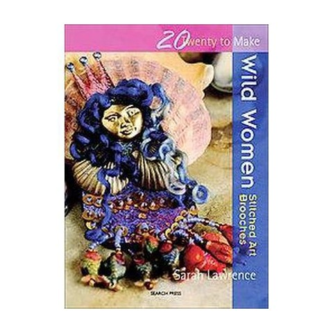 Wild Women (Stitched Art Brooches) (Twenty to Make) (Paperback)