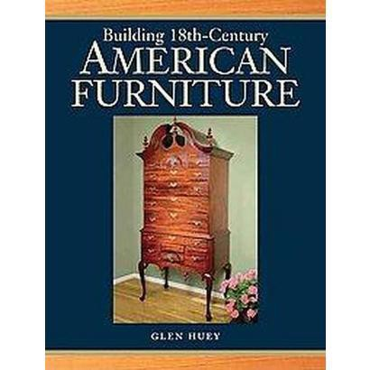 Building 18th-Century American Furniture (Paperback)