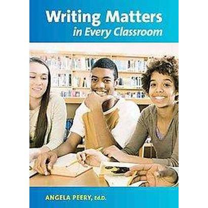 Writing Matters in Every Classroom (Paperback)