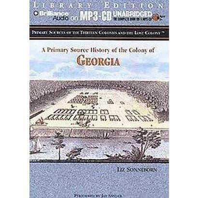 A Primary Source History Of The Colony Of Georgia (Unabridged) (Compact Disc)