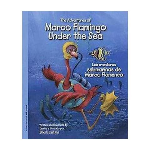 The Adventures of Marco Flamingo Under the Sea / Las Aventuras Submarinas De Marco Flamenco (Bilingual)