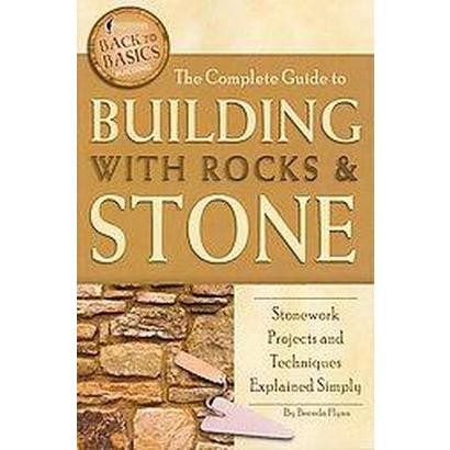 The Complete Guide to Building With Rocks & Stone (Paperback)