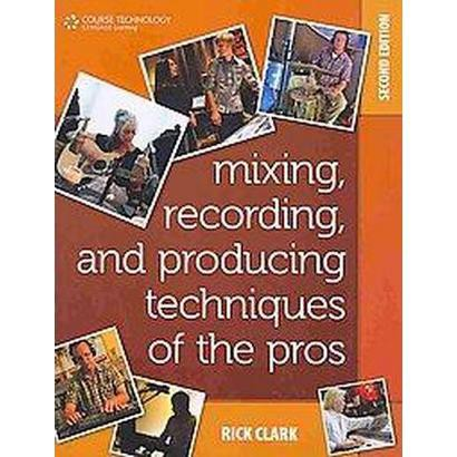 Mixing, Recording, and Producing Techniques of the Pros (Paperback)