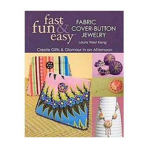 Fast, Fun & Easy Fabric Cover-Button Jewelry (Paperback)