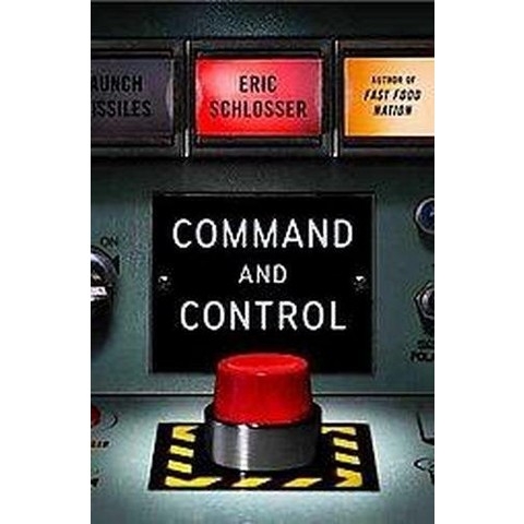 Command and Control ( ALA Notable Books for Adults) (Hardcover)