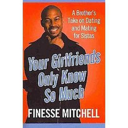 Your Girlfriends Only Know So Much (Reprint) (Paperback)