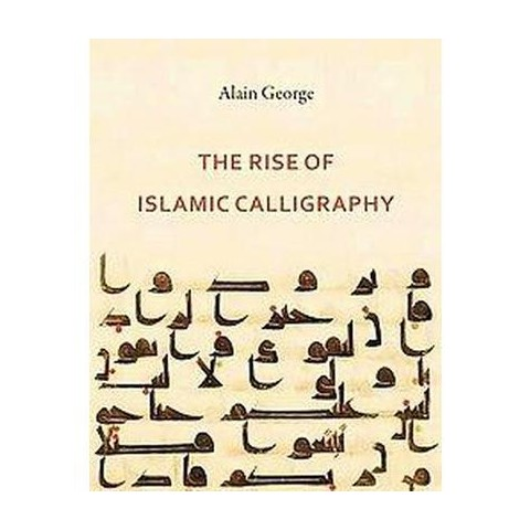 The Rise of Islamic Calligraphy (Hardcover)