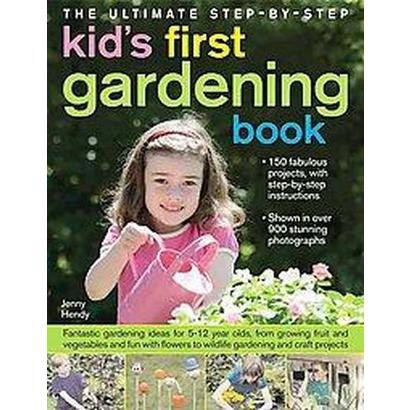 The Ultimate Step-By-Step Kids' First Gardening Book (Hardcover)