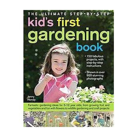 The Ultimate Step-By-Step Kids' First Garden (Hardcover)