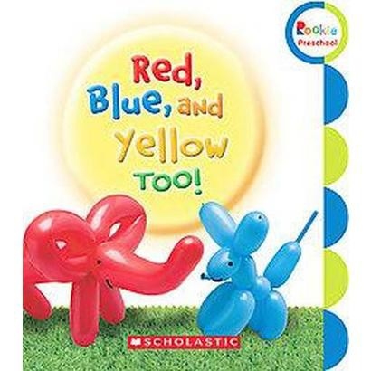 Red, Blue, and Yellow, Too! (Paperback)