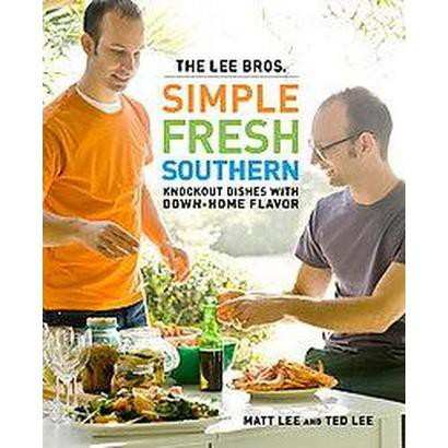 The Lee Bros. Simple, Fresh, Southern (Hardcover)
