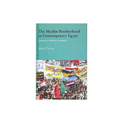 The Muslim Brotherhood and Islamist Politics in the Middle East (Hardcover)