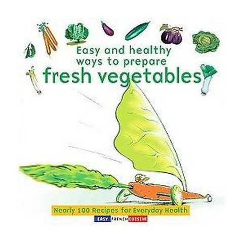 Easy and Healthy Ways to Prepare Fresh Vegetables (Original) (Paperback)