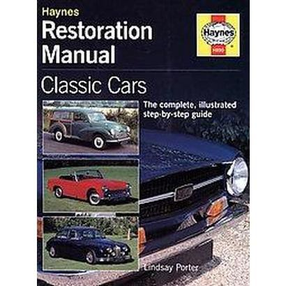 Haynes Restoration Manual (Classic Cars  The Complete, Illustrated Step-By-Step Guide) (Hardcover)