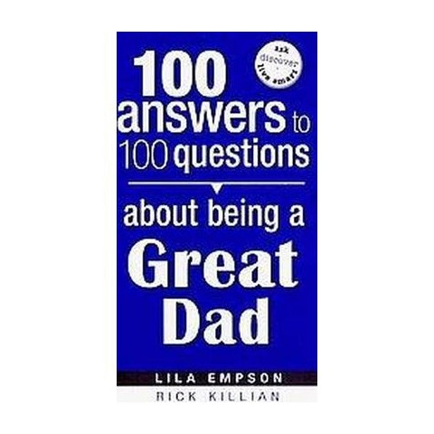 100 Answers to 100 Questions About Being a Great Dad (Paperback)