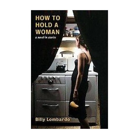 How to Hold a Woman (Paperback)