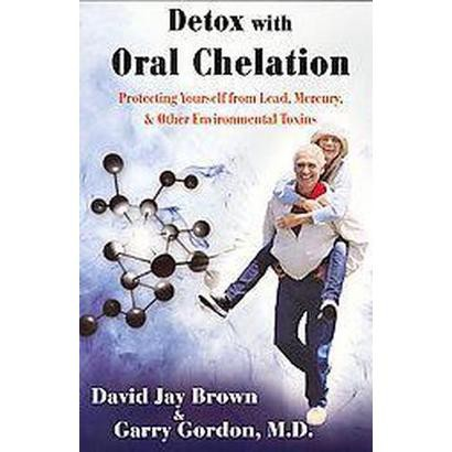 Detox With Oral Chelation (Paperback)