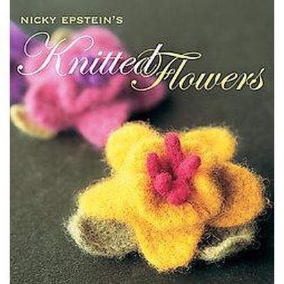 Nicky Epstein's Knitted Flowers (Hardcover)