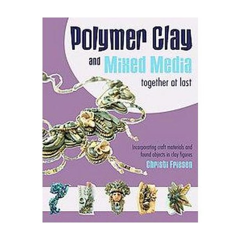 Polymer Clay and Mixed Media - Together at Last (Paperback)