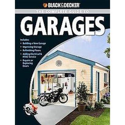 Black & Decker Complete Guide to Garages (Paperback)
