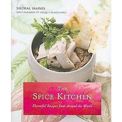 The Spice Kitchen (Flavorful Recipes from Around the World) (Hardcover)