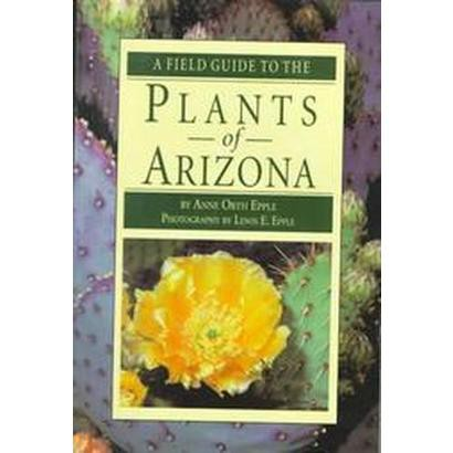 A Field Guide to the Plants of Arizona (Reprint) (Paperback)