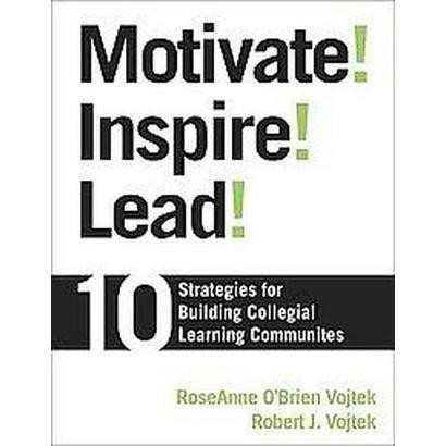Motivate! Inspire! Lead!, 10 Strategies for Building Collegial Learning Communities (Paperback)