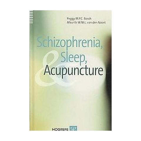Schizophrenia, Sleep, And Acupuncture (Hardcover)