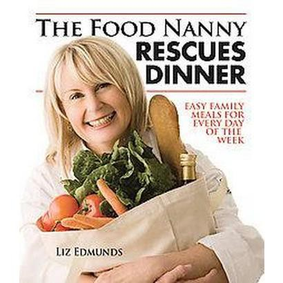 The Food Nanny Rescues Dinner (Easy Family Dinners for Every Day of the Week) (Paperback)