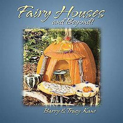 Fairy Houses and Beyond! (Hardcover)