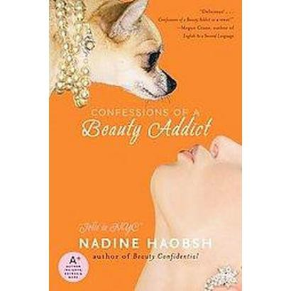 Confessions of a Beauty Addict (Paperback)