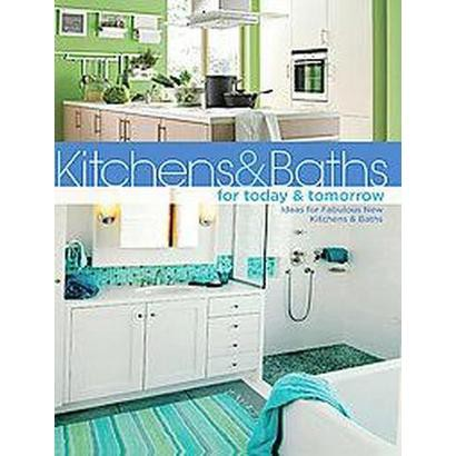 Kitchens & Baths for Today & Tomorrow (Paperback)