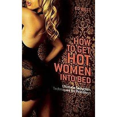 How to Get Hot Women into Bed (Paperback)