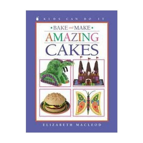 Bake and Make Amazing Cakes (Kids Can Do It Series) (Paperback)