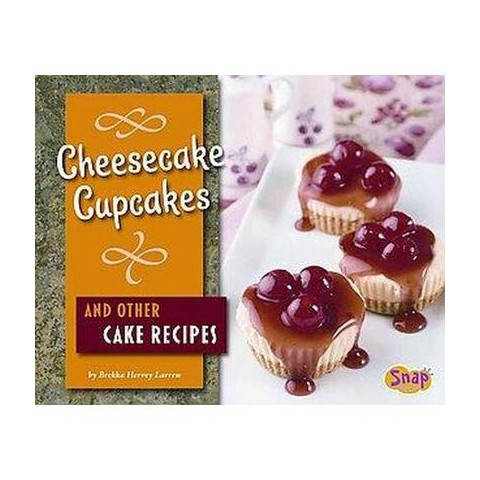 Cheesecake Cupcakes and Other Cake Recipes (Hardcover)