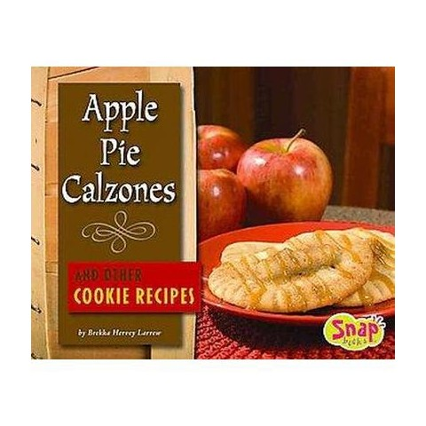 Apple Pie Calzones and Other Cookie Recipes (Hardcover)