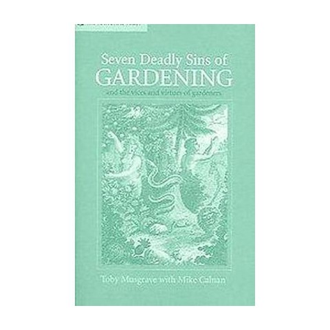 Seven Deadly Sins of Gardening (And The Vices And Virtues of Its Gardeners) (Hardcover)