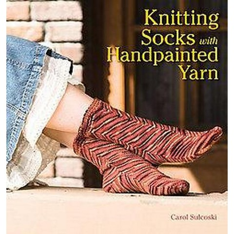Knitting Socks With Handpainted Yarn (Paperback)