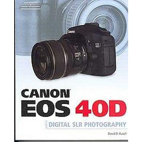 Canon EOS 40D Guide to Digital Photography (Paperback)