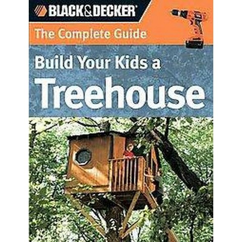 Build Your Kids a Treehouse (Paperback)