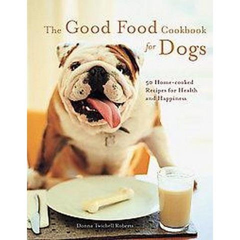 The Good Food Cookbook for Dogs (Paperback)