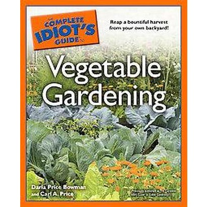 The Complete Idiot's Guide to Vegetable Gardening (Paperback)