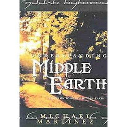 Understanding Middle-Earth (Essays on Tolkien's Middle-Earth) (Paperback)