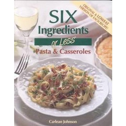 Six Ingredients or Less: Pasta & Casseroles (Paperback)
