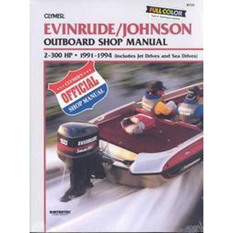 Evinrude/Johnson Outboard Shop Manual 2-300 Hp, 1991-1994/Includes Jet Drives and Sea Drives (Paperback)