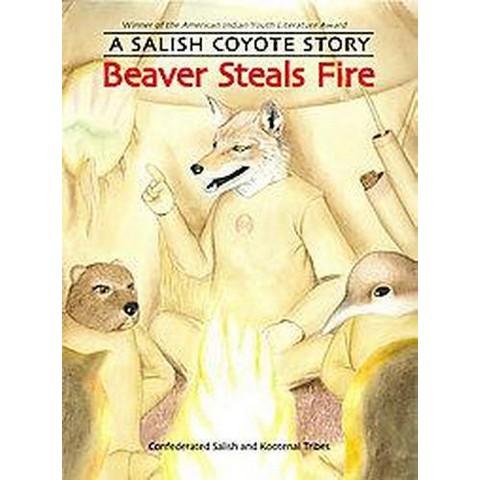 Beaver Steals Fire (Paperback)